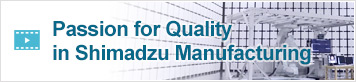 Passion for Quality in Shimadzu Manufacturing